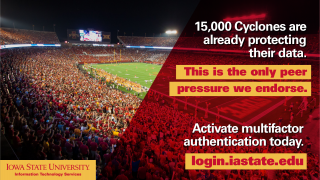 "Jack Trice Stadium with text ""15,000 Cyclones are already protecting their data. This is the only peer pressure we endorse. Activate multifactor authentication today at login.iastate.edu."""